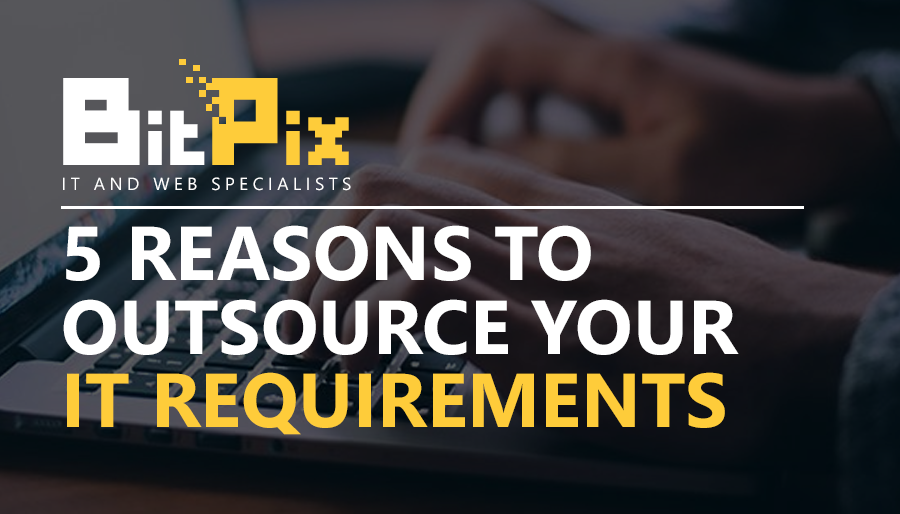5 Reasons To Outsource Your IT Requirements